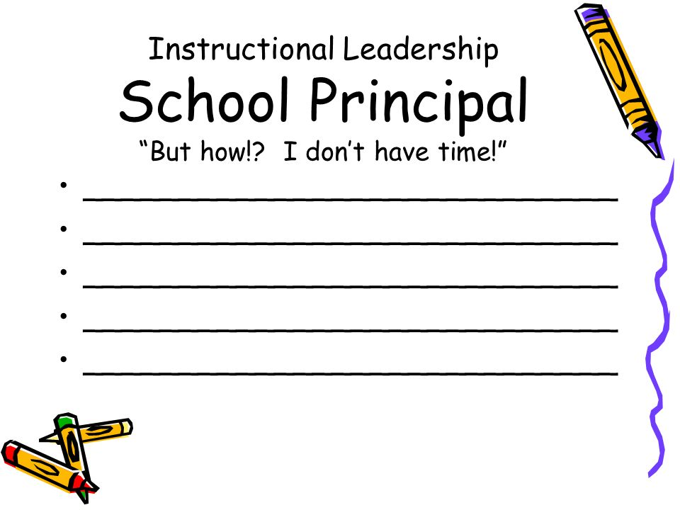 Instructional Leadership School Principal But how!? I dont have time! ____________________________