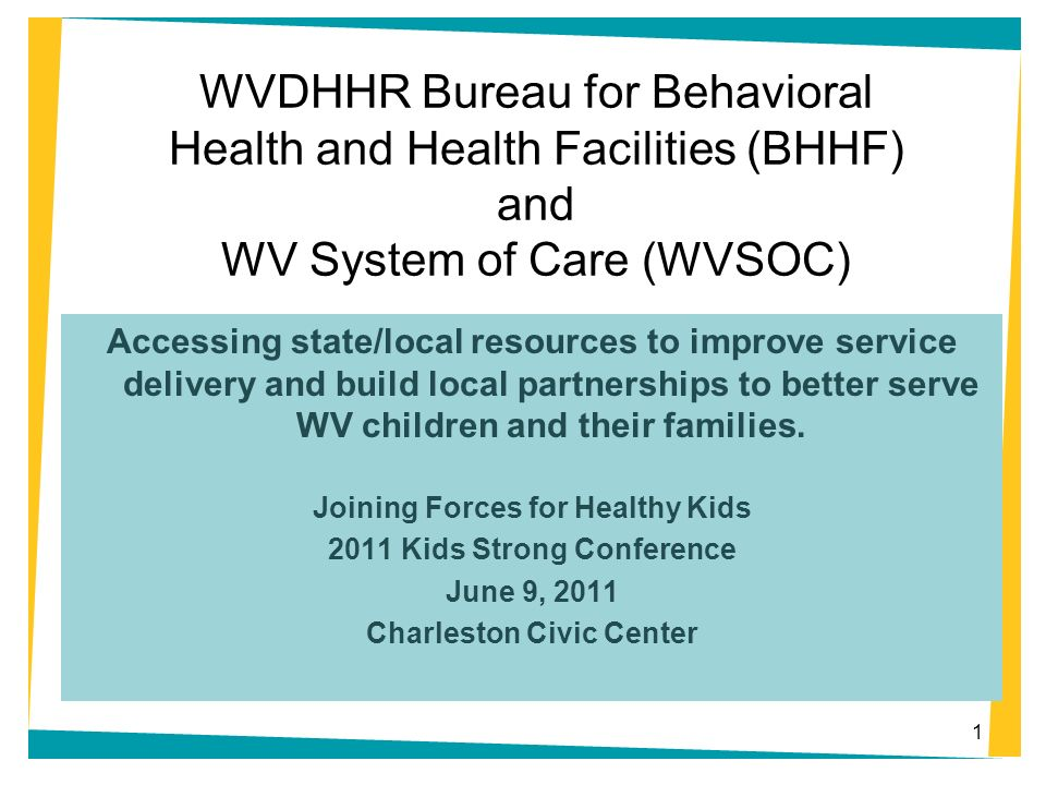 WVDHHR Bureau for Behavioral Health and Health Facilities (BHHF) and WV System of Care (WVSOC) Accessing state/local resources to improve service deli