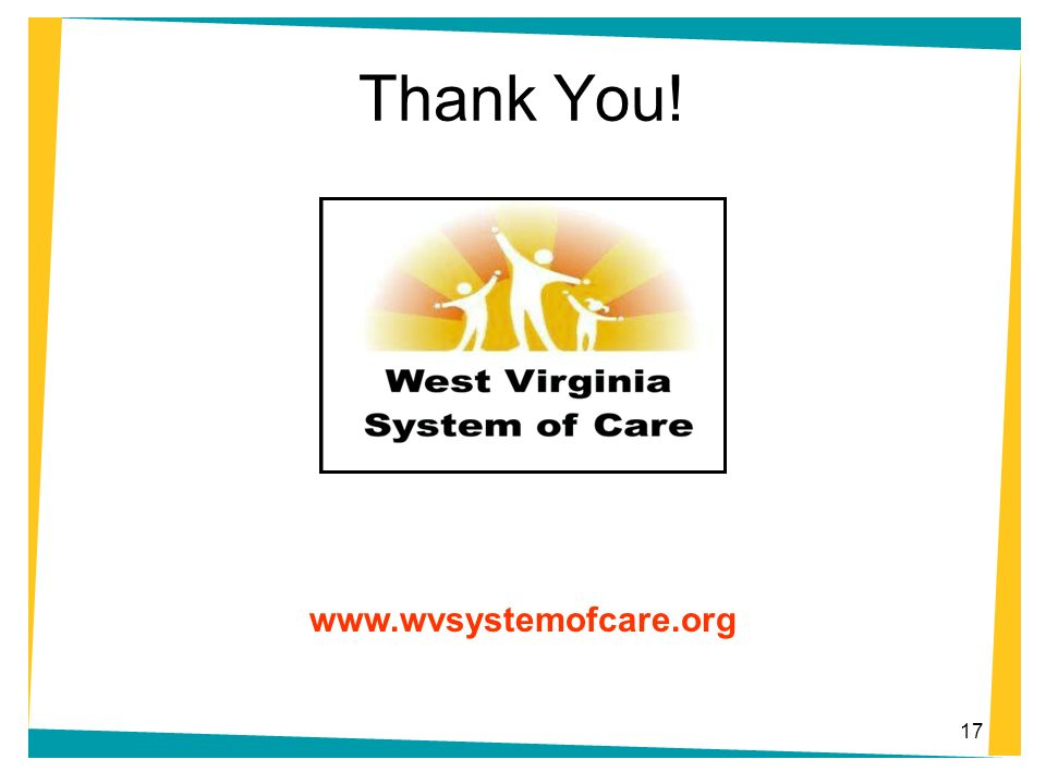 17 Thank You! www.wvsystemofcare.org