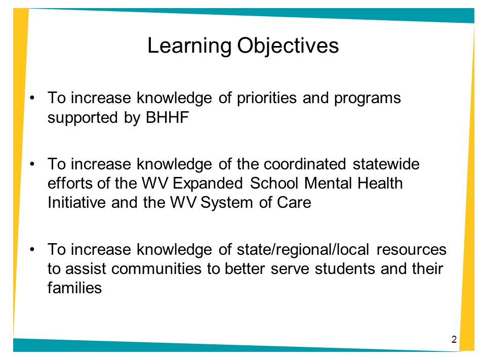 2 Learning Objectives To increase knowledge of priorities and programs supported by BHHF To increase knowledge of the coordinated statewide efforts of
