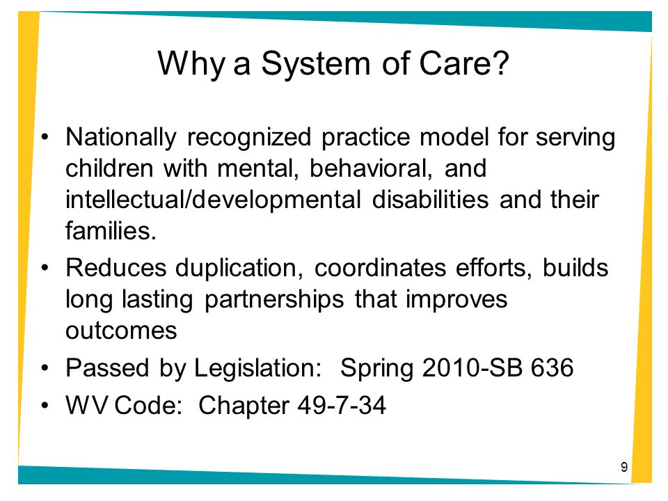 Why a System of Care? Nationally recognized practice model for serving children with mental, behavioral, and intellectual/developmental disabilities a
