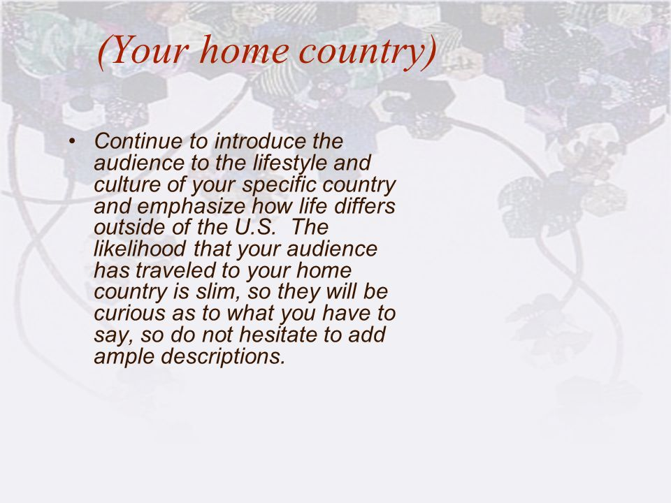 (Your home country) Continue to introduce the audience to the lifestyle and culture of your specific country and emphasize how life differs outside of