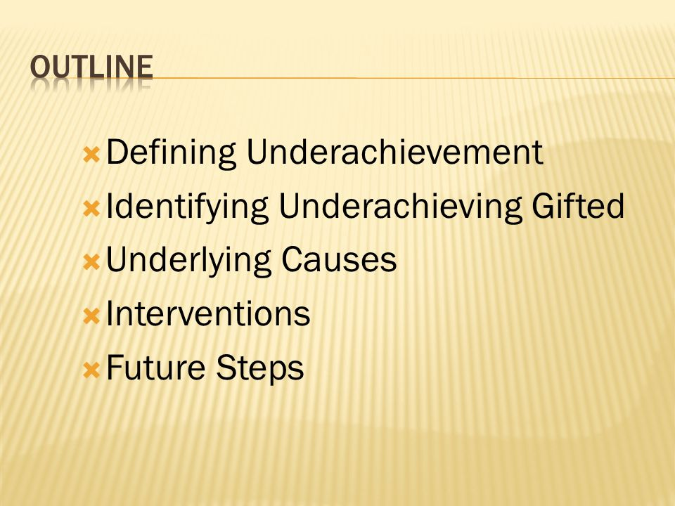 Defining Underachievement Identifying Underachieving Gifted Underlying Causes Interventions Future Steps