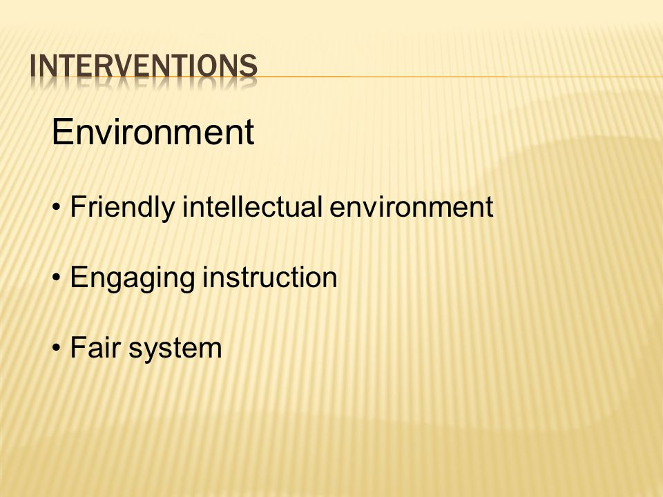 Environment Friendly intellectual environment Engaging instruction Fair system