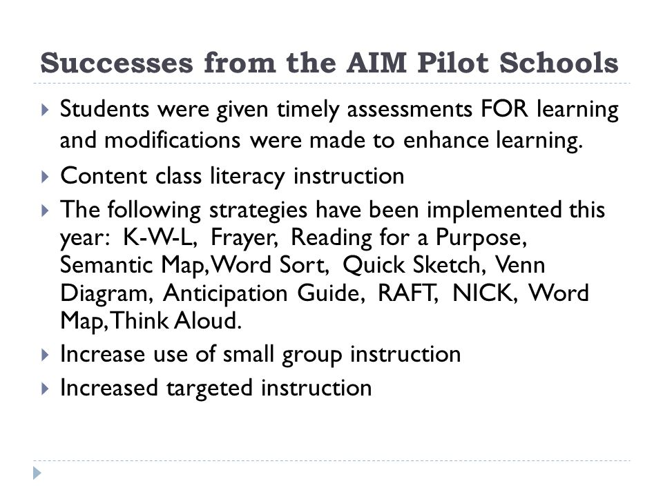 Successes from the AIM Pilot Schools Students were given timely assessments FOR learning and modifications were made to enhance learning.