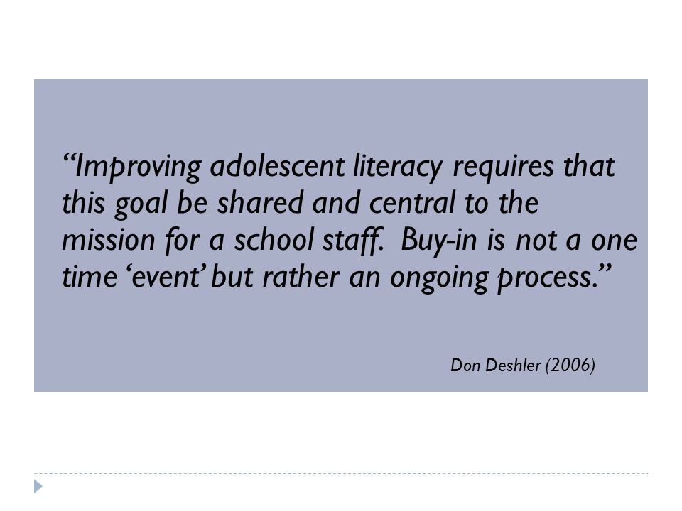 Improving adolescent literacy requires that this goal be shared and central to the mission for a school staff.