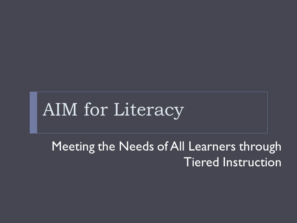 AIM for Literacy Meeting the Needs of All Learners through Tiered Instruction
