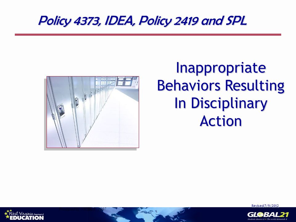 Inappropriate Behaviors Resulting In Disciplinary Action Revised 7/9/2012 Policy 4373, IDEA, Policy 2419 and SPL Produced by NICHCY, 2007