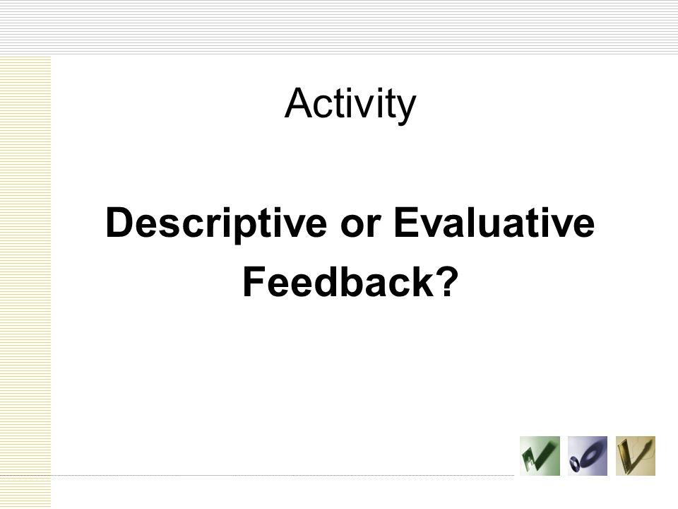 Activity Descriptive or Evaluative Feedback?