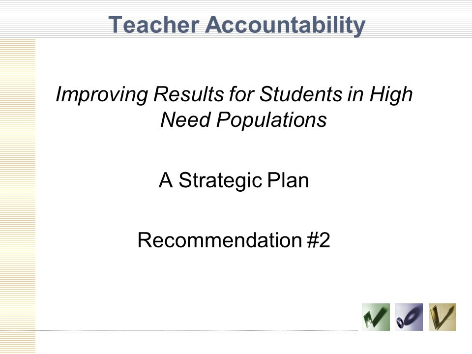 Teacher Accountability Improving Results for Students in High Need Populations A Strategic Plan Recommendation #2