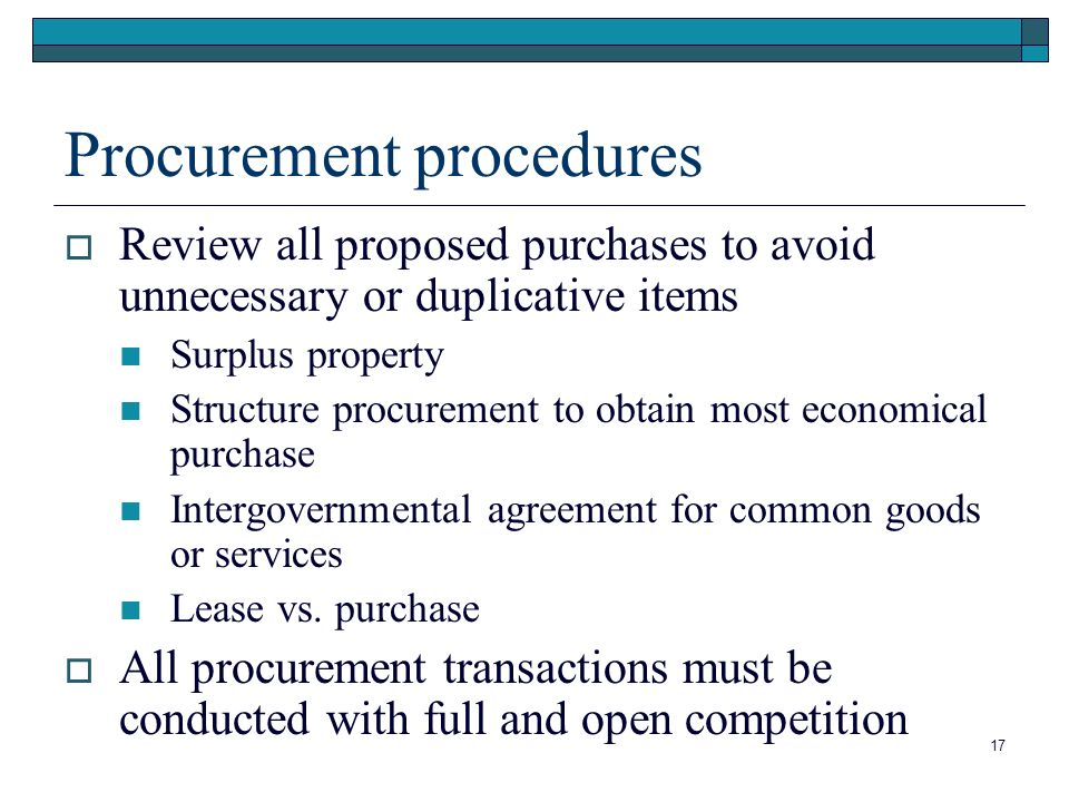 Procurement procedures Review all proposed purchases to avoid unnecessary or duplicative items Surplus property Structure procurement to obtain most economical purchase Intergovernmental agreement for common goods or services Lease vs.
