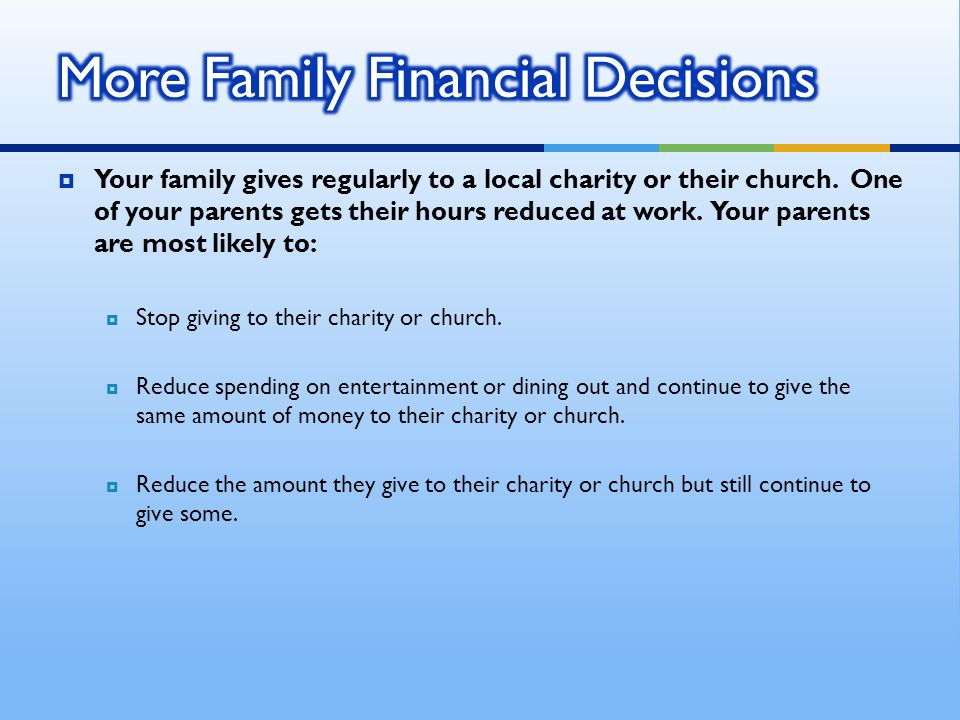 Your family gives regularly to a local charity or their church.