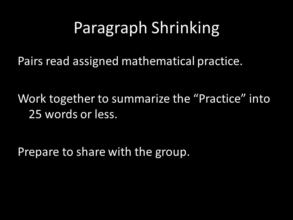 Paragraph Shrinking Pairs read assigned mathematical practice. Work together to summarize the Practice into 25 words or less. Prepare to share with th