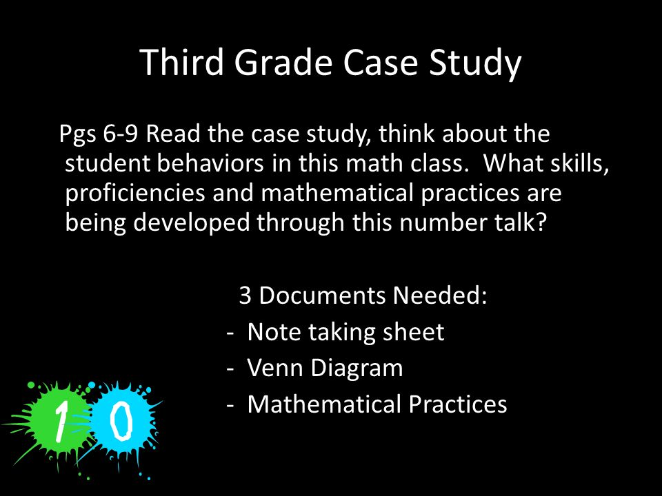 Third Grade Case Study Pgs 6-9 Read the case study, think about the student behaviors in this math class. What skills, proficiencies and mathematical
