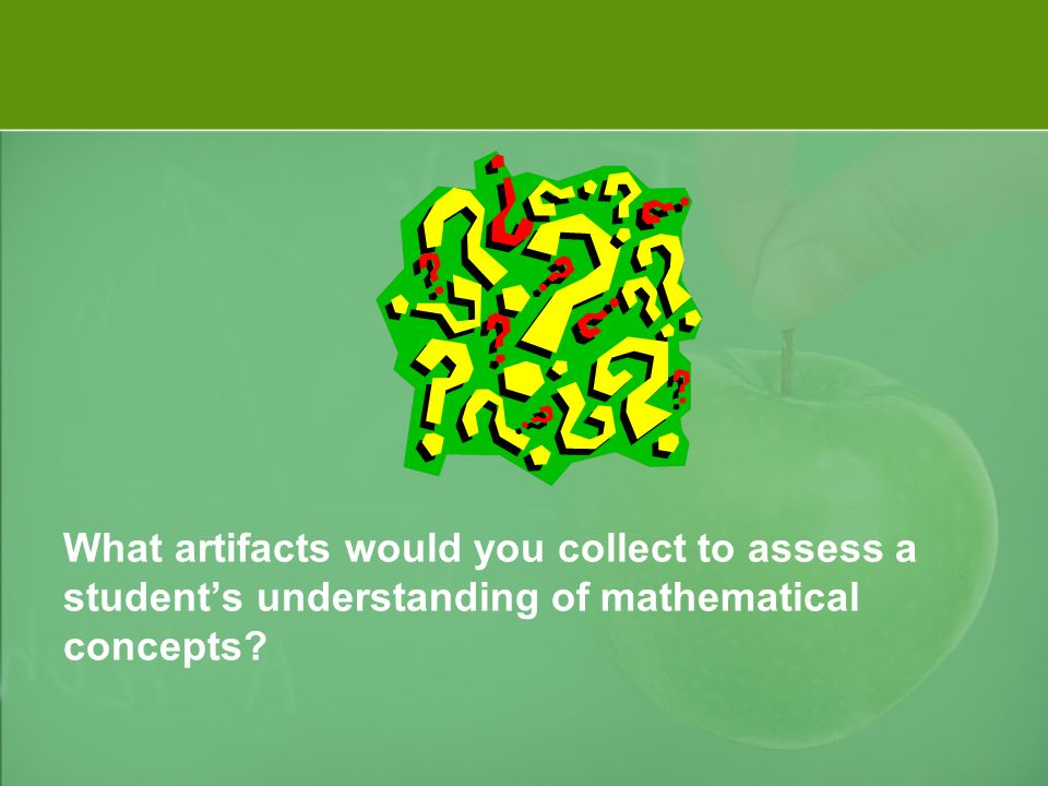 What artifacts would you collect to assess a students understanding of mathematical concepts?
