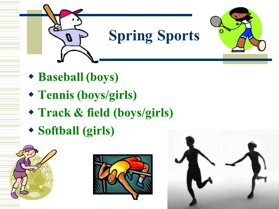 46 Spring Sports Baseball (boys) Tennis (boys/girls) Track & field (boys/girls) Softball (girls)