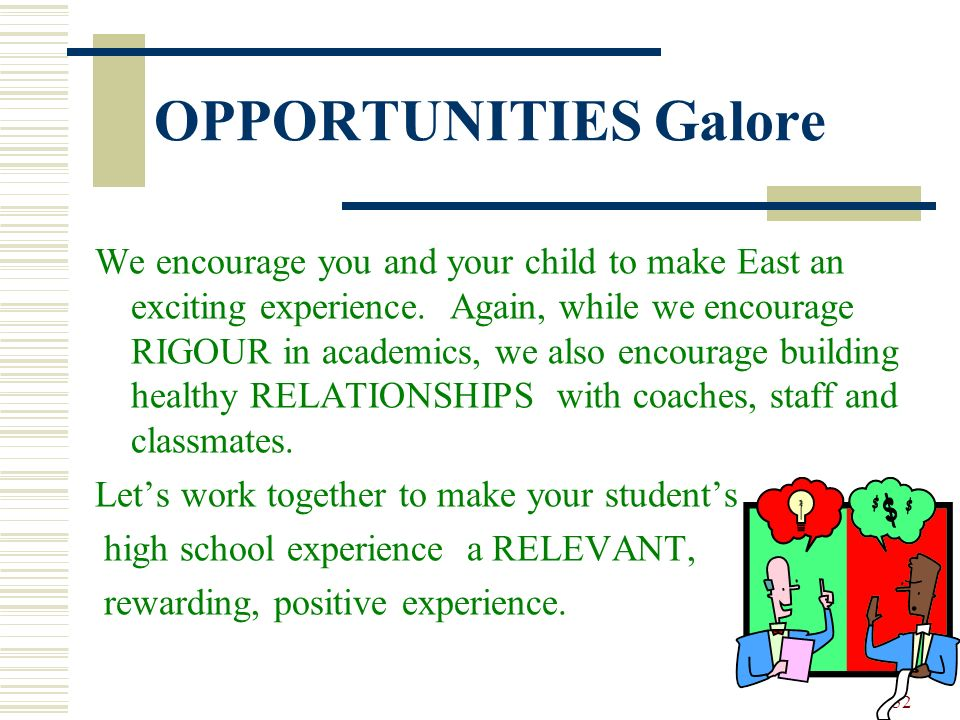 52 OPPORTUNITIES Galore We encourage you and your child to make East an exciting experience. Again, while we encourage RIGOUR in academics, we also en