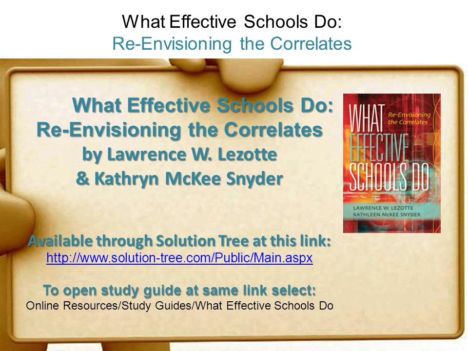 What Effective Schools Do: Re-Envisioning the Correlates by Lawrence W. Lezotte & Kathryn McKee Snyder Available through Solution Tree at this link: h