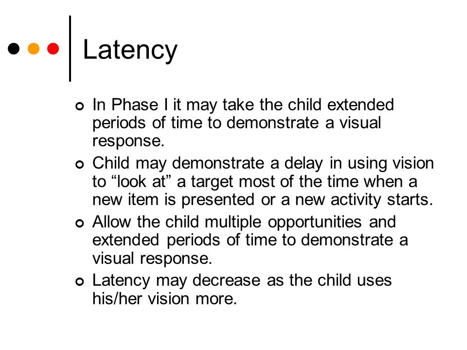 Latency In Phase I it may take the child extended periods of time to demonstrate a visual response.