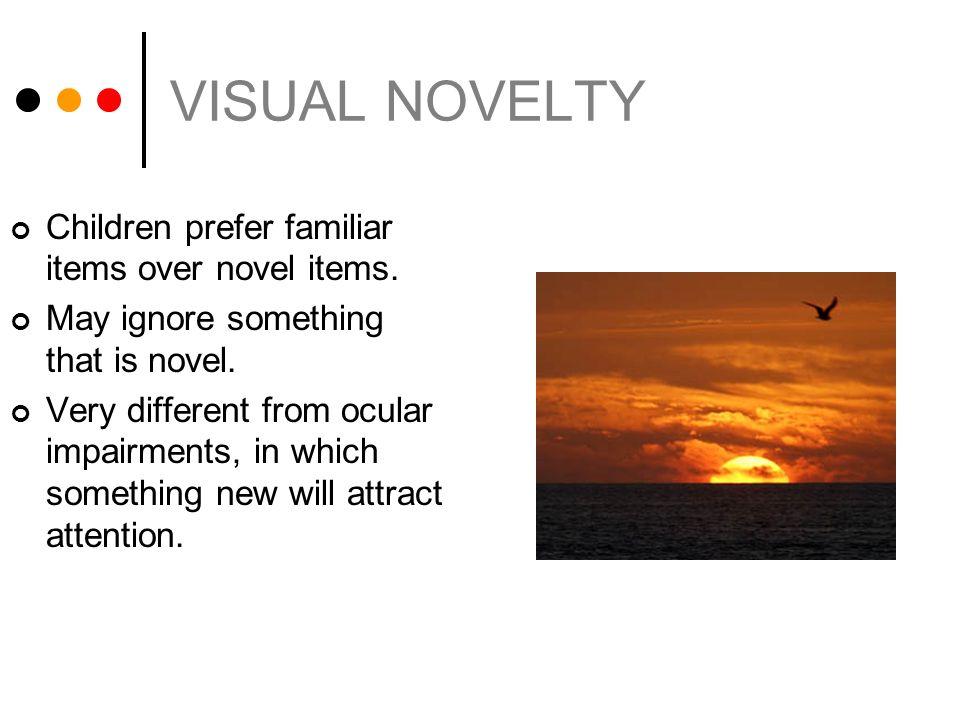VISUAL NOVELTY Children prefer familiar items over novel items.
