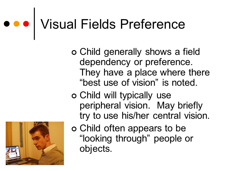 Visual Fields Preference Child generally shows a field dependency or preference.