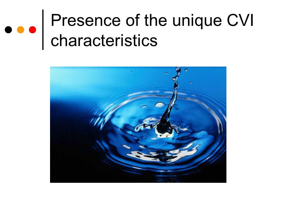 Presence of the unique CVI characteristics