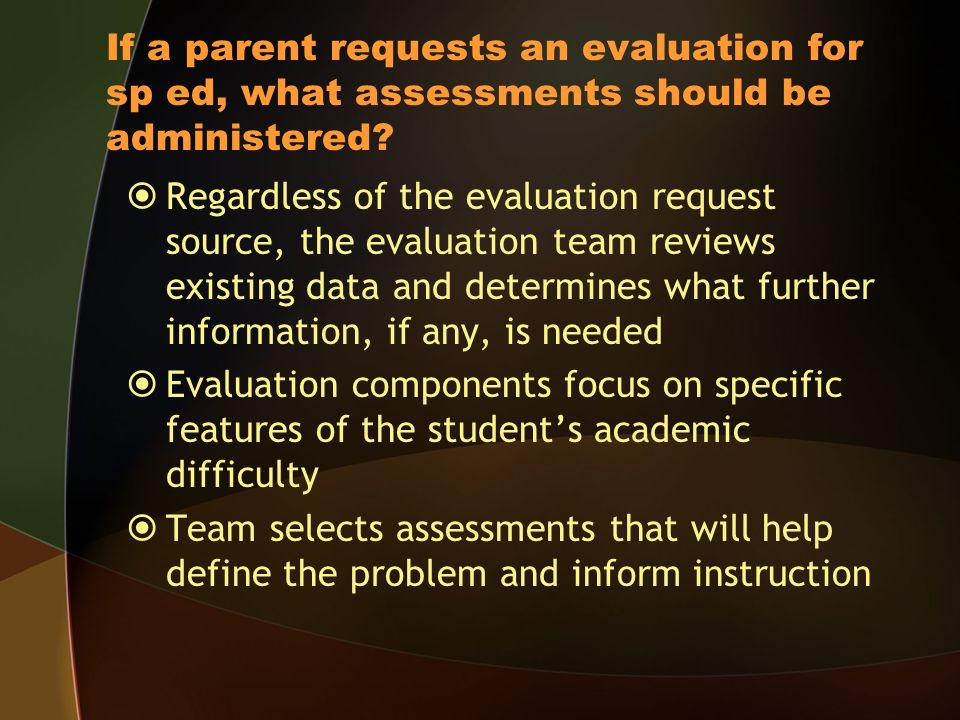 If a parent requests an evaluation for sp ed, what assessments should be administered.