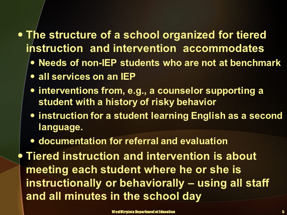 The structure of a school organized for tiered instruction and intervention accommodates Needs of non-IEP students who are not at benchmark all services on an IEP interventions from, e.g., a counselor supporting a student with a history of risky behavior instruction for a student learning English as a second language.