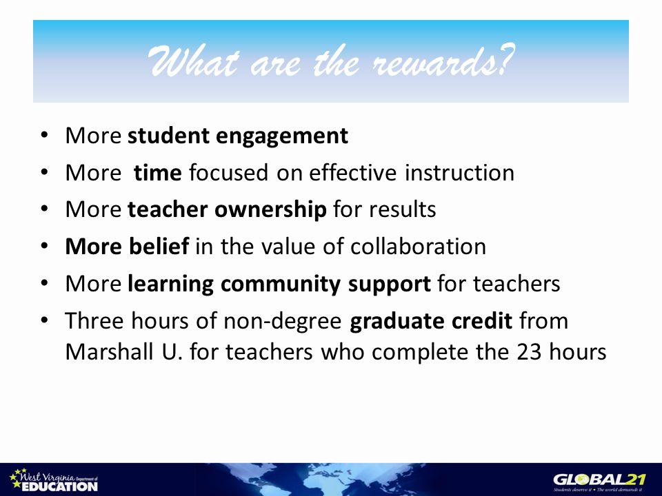 More student engagement More time focused on effective instruction More teacher ownership for results More belief in the value of collaboration More l