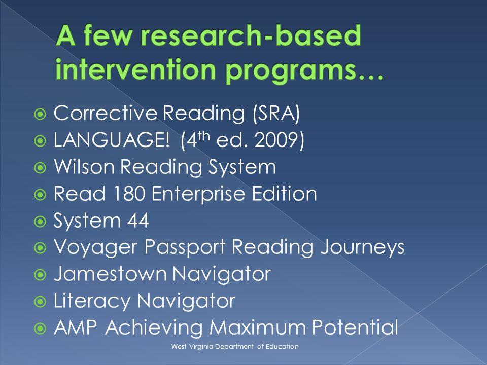 Corrective Reading (SRA) LANGUAGE! (4 th ed. 2009) Wilson Reading System Read 180 Enterprise Edition System 44 Voyager Passport Reading Journeys James