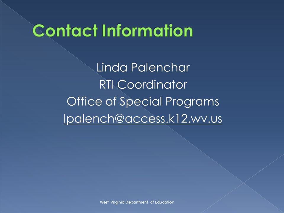 Linda Palenchar RTI Coordinator Office of Special Programs lpalench@access.k12.wv.us West Virginia Department of Education