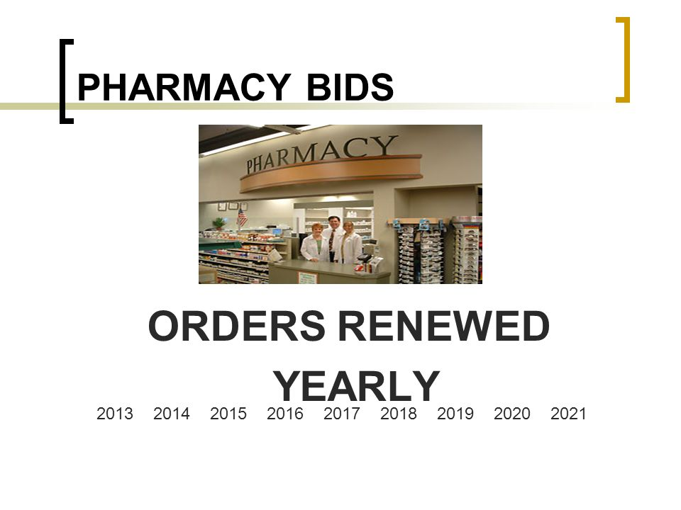 PHARMACY BIDS ORDERS RENEWED YEARLY 2013 2014 2015 2016 2017 2018 2019 2020 2021