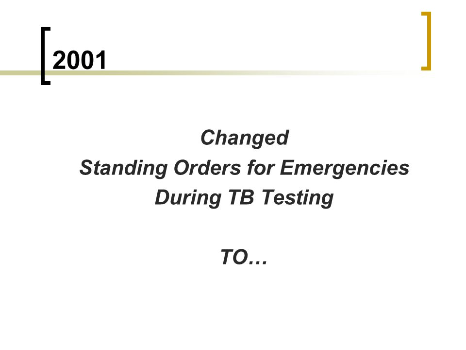 2001 Changed Standing Orders for Emergencies During TB Testing TO…