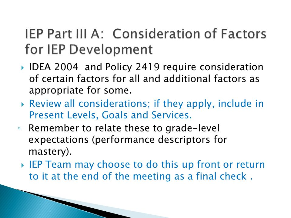 IDEA 2004 and Policy 2419 require consideration of certain factors for all and additional factors as appropriate for some. Review all considerations;