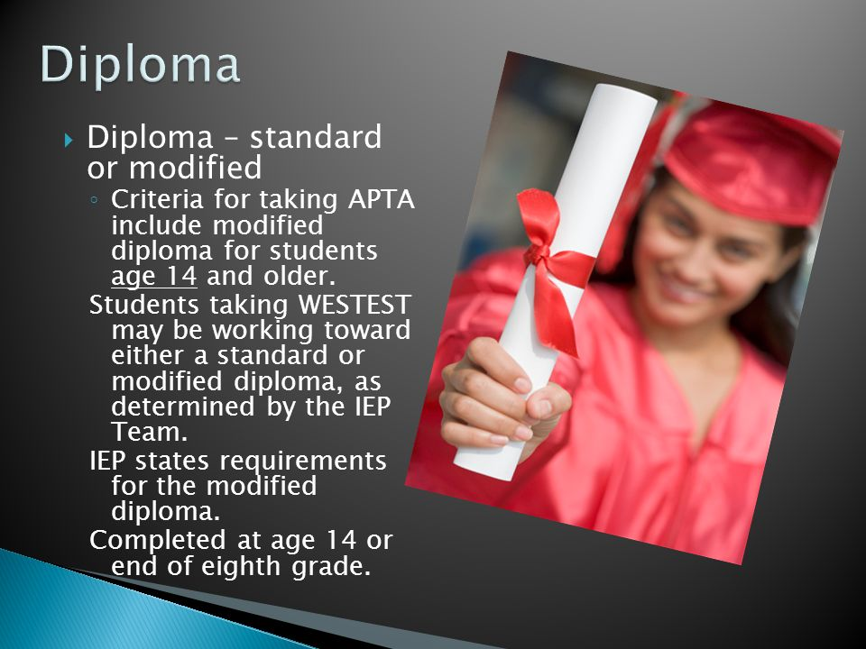 Diploma – standard or modified Criteria for taking APTA include modified diploma for students age 14 and older. Students taking WESTEST may be working