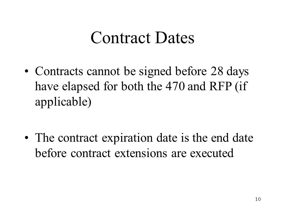 10 Contract Dates Contracts cannot be signed before 28 days have elapsed for both the 470 and RFP (if applicable) The contract expiration date is the end date before contract extensions are executed