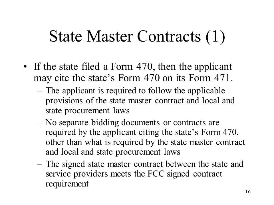 16 State Master Contracts (1) If the state filed a Form 470, then the applicant may cite the states Form 470 on its Form 471.