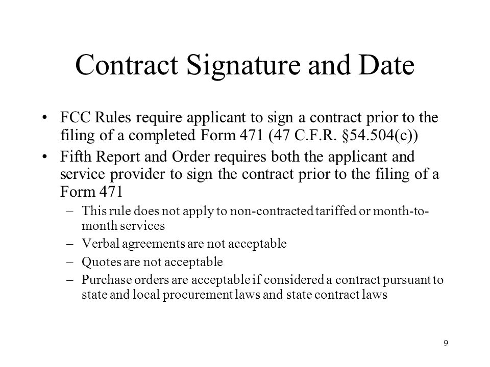 9 Contract Signature and Date FCC Rules require applicant to sign a contract prior to the filing of a completed Form 471 (47 C.F.R.
