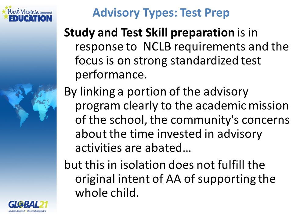 Advisory Types: Test Prep Study and Test Skill preparation is in response to NCLB requirements and the focus is on strong standardized test performance.
