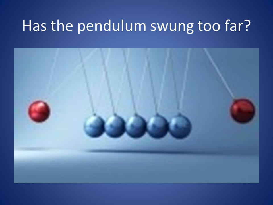 Has the pendulum swung too far?