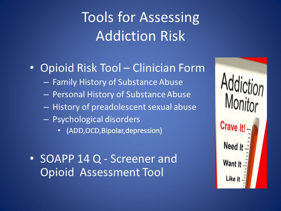 Tools for Assessing Addiction Risk Opioid Risk Tool – Clinician Form – Family History of Substance Abuse – Personal History of Substance Abuse – Histo