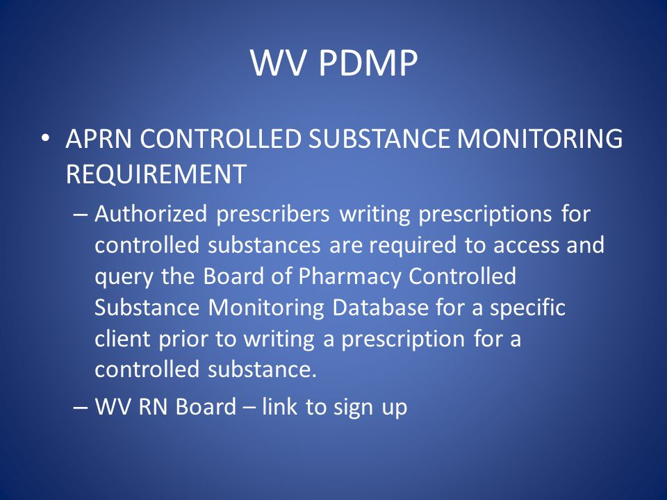 WV PDMP APRN CONTROLLED SUBSTANCE MONITORING REQUIREMENT – Authorized prescribers writing prescriptions for controlled substances are required to acce