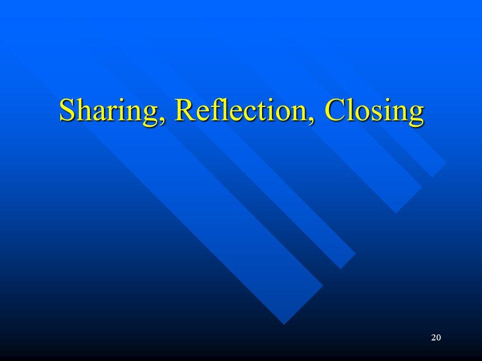 Sharing, Reflection, Closing 20