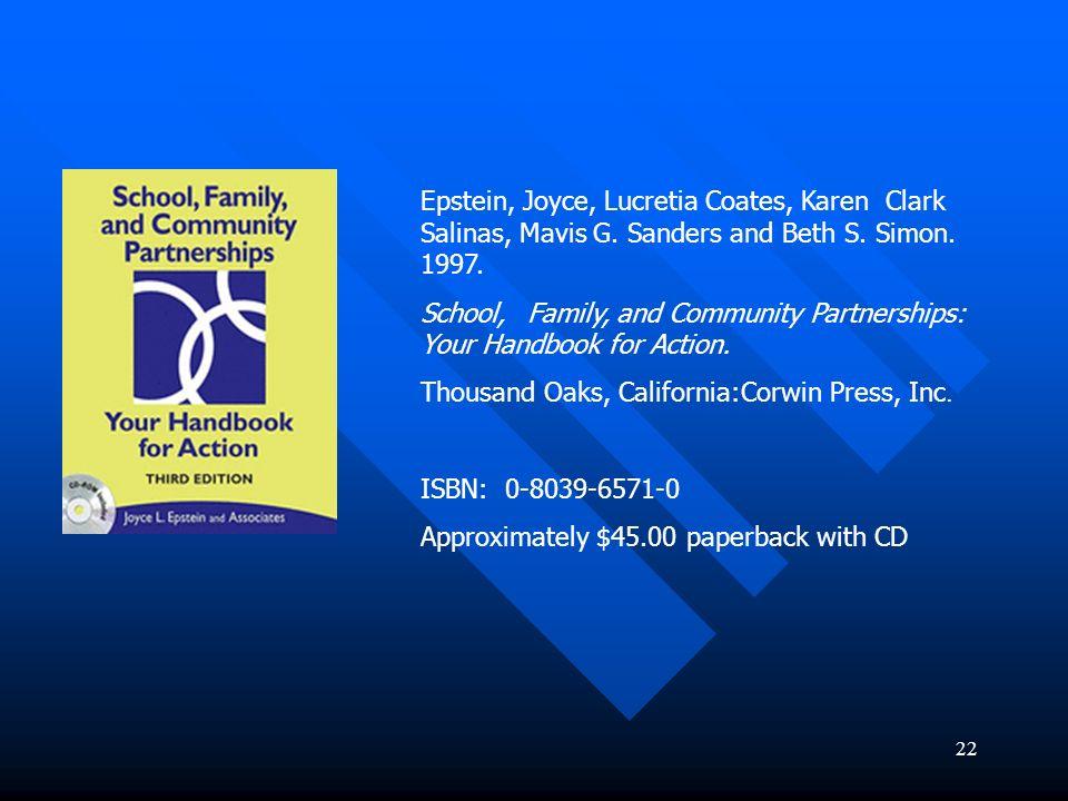 22 Epstein, Joyce, Lucretia Coates, Karen Clark Salinas, Mavis G. Sanders and Beth S. Simon. 1997. School, Family, and Community Partnerships: Your Ha