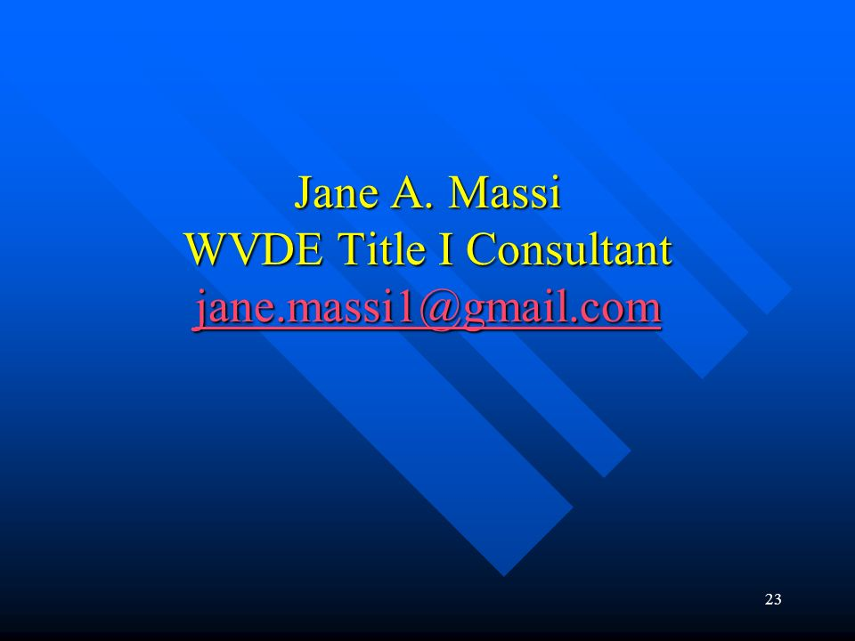Jane A. Massi WVDE Title I Consultant jane.massi1@gmail.com jane.massi1@gmail.com 23