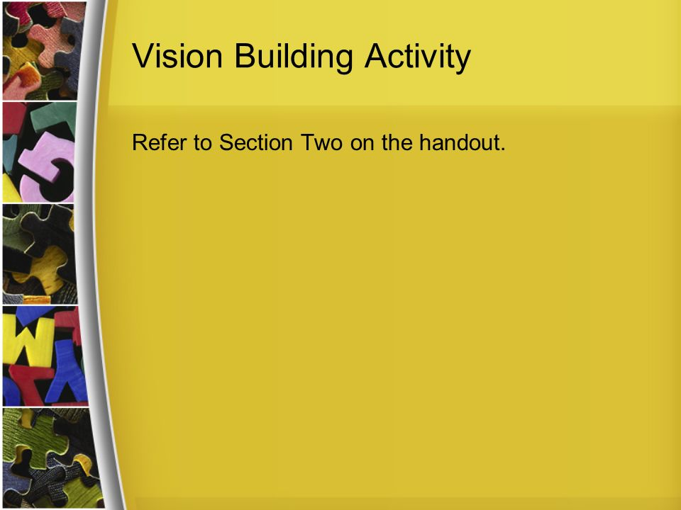 Vision Building Activity Refer to Section Two on the handout.