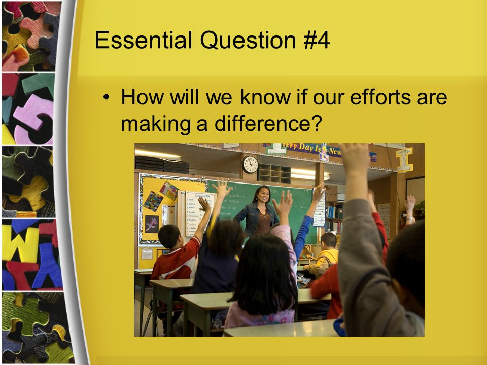 Essential Question #4 How will we know if our efforts are making a difference?