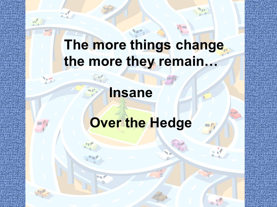 The more things change the more they remain… Insane Over the Hedge