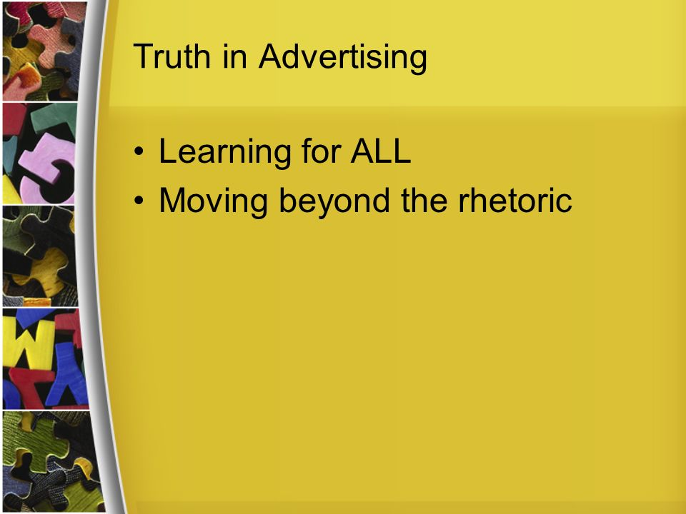 Truth in Advertising Learning for ALL Moving beyond the rhetoric
