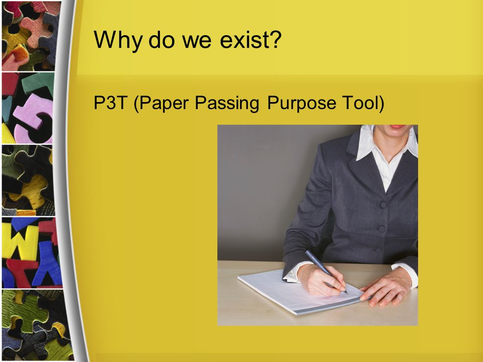 Why do we exist? P3T (Paper Passing Purpose Tool)